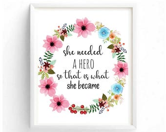 She needed a hero so that is what she became Beautiful Watercolor Floral Wreath Digital Wall Art Inspirational Motivational Quotes