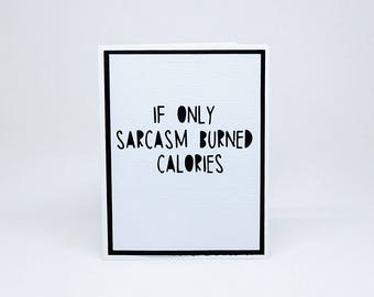 If only sarcasm burned calories birthday/valentine/all-occassion note card