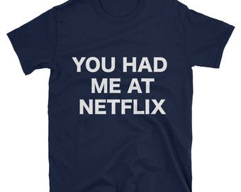 Netflix t shirt, you had me at netflix