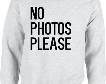No photos please sweatshirt - no photos please sweater, funny sweater, funny sweatshirt, tumblr sweater, tumblr sweatshirt, girl sweatshirt
