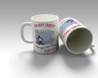 I am not crazy now go away from eeyore coffee mug