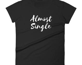 Almost Single Tshirt Women's short sleeve t-shirt