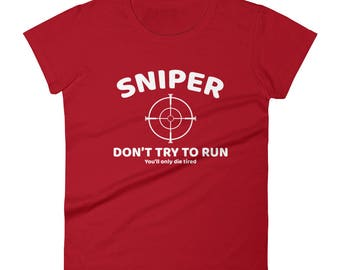 Sniper dont try to run you'll only die tired Tshirt Women's short sleeve t-shirt