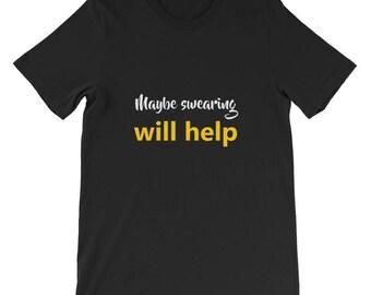 Maybe swearing will help Short-Sleeve Unisex T-Shirt