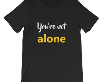You're not alone Short-Sleeve Unisex T-Shirt