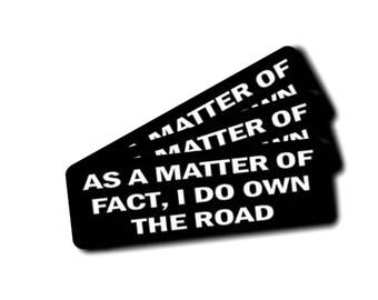 "3 - As A Matter Of Fact, I Do Own The Road Hard Hat Biker Helmet Stickers 3"" long"