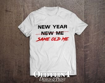 New Year New Me Same Old Me Fashion Tee TShirt New Year's Resolutions