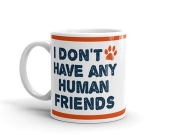 Dog Cat Lover Mug - Pet Animal Lover Mug - I don't have any human friends