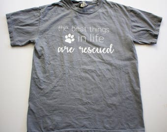 The Best Things In Life Are Rescued || Granite Gray Comfort Colors Tshirt || Unisex Shirt || Dog Lover Shirt
