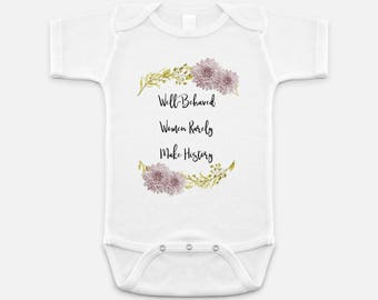 Cute Feminist Print - Baby Onesie - 3-6 months - 6-12 months - 12-18 months - Well Behaved Women Rarely Make History