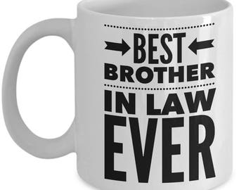 Brother In Law Gift - Funny Brother-In-Law Mug - Birthday Valentine Appreciation - Best Ever - Coffee Tea Cup 11oz 15oz