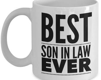 Gift For Son In Law - Funny Son-In-Law Mug - Son-In-Laws Birthday Valentine - Best Ever - Coffee Tea 11oz 15oz