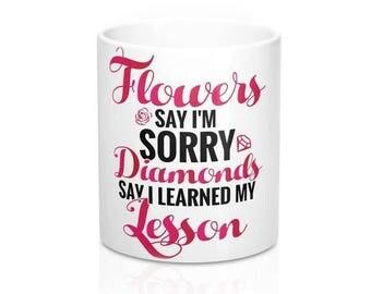 Valentines Day, Anniversary, Just Because, Gift Im sorry Mug