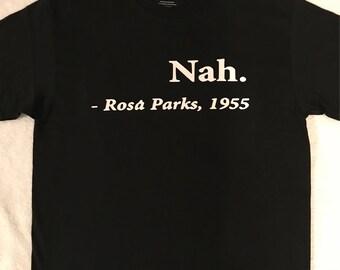 Nah- Rosa Parks Tshirt