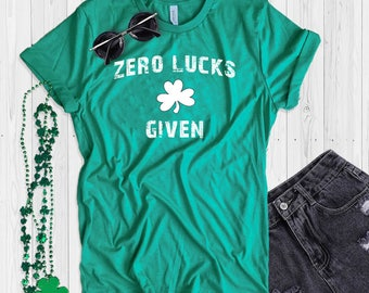 St. Patrick's Day T Shirt UNISEX Zero Lucks Given Shamrock Shirt Funny St. P addy's Day T Shirt Shamrock Green T Shirt