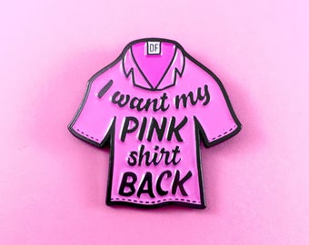 I Want My Pink Shirt Back Mean Girls Enamel Pin - Collab with Daniel Franzese