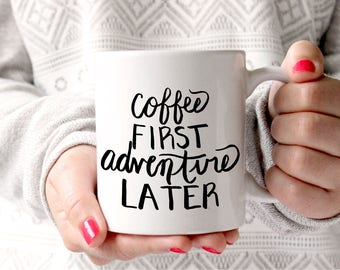 Coffee Mug Adventure Coffee Mug Hand Lettered Encouragement Mug With Sayings Hiking Gifts Gifts for Her Coffee Gifts Camping Gifts