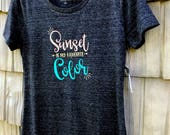 Sunset is My Favorite Color  - Funny Clever Witty Shirt - 100 percent cotton Tshirt - Women Girls Teen -Beachwear Summertime