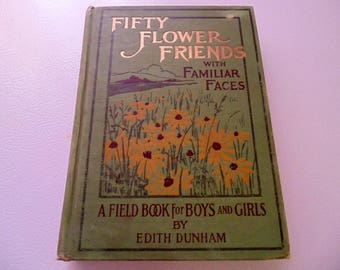 Fifty Flower Friends with Familiar Faces a Field Book for Boys & Girls by Edith Dunham 1907 edition, Full-Page Illustrations Flower Identify