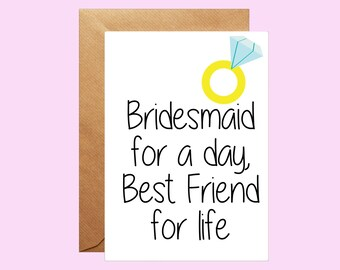 Bridesmaid for a day, Best friend for life card, Bridesmaid Proposal, Will you be my bridesmaid card, Wedding Party, engagement ring card