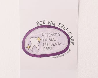 Attended to all my dental care #boringselfcare A5 print by Hannah Daisy