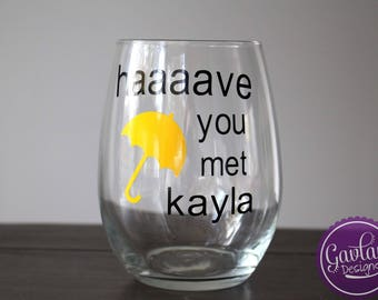Have You Met Ted - Custom Personalized Wine Glass - Inspired by How I Met Your Mother - HIMYM - Barney - Umbrella