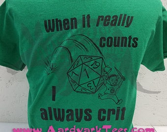When It REALLY Counts, I Always Crit - Critical Fail Roll - Tabletop Roleplaying RPG Dice Fantasy T-Shirt