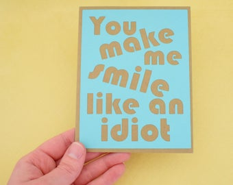 Handmade Greeting Card - Cut out Lettering - You make me smile like an idiot - blank inside - Love, Wedding, anniversary, just because card