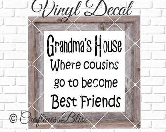 DIY Grandma's House Where Cousins Go To Become Best Friends Vinyl Decal ~ Glass Block ~ Car Decal ~ Mirror ~ Ceramic Tile ~ Computer