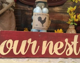 Our Nest  sign Housewarming Gift Country Sign Home Sign Prim Sign Cabin Sign Handmade Ready To Ship Farm Home