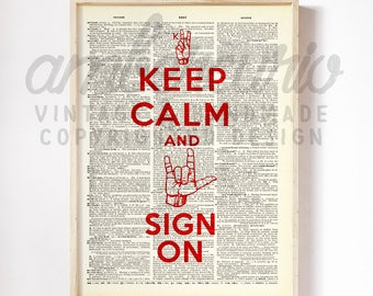Keep Calm and SIGN ON - ASL American Sign Language Print on a Unique Antique Upcycled Upcycled Bookpage