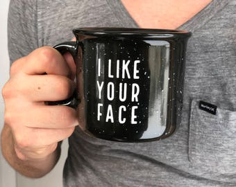 Boyfriend Mug, Campfire Mug, Mug, Cute Mug, Best Friend Gift, Husband Gift, Gift for Him, Mug for Him, I like your face, Coffee Mug