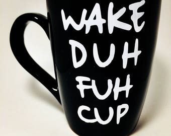Unique Coffee Mugs, Wake Duh Fuh Cup,  Funny Coffee Mugs,  Gifts for Her, Gifts for Him