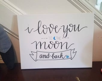 I love you to the moon and back canvas sign, handlettered canvas painting