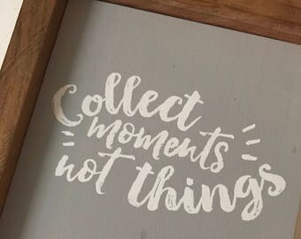 Collect moments not things wood sign