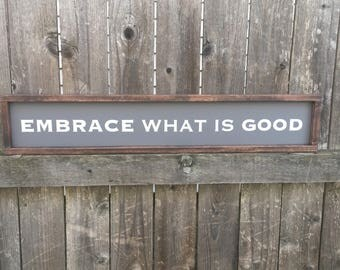 Embrace what is good painted wood sign