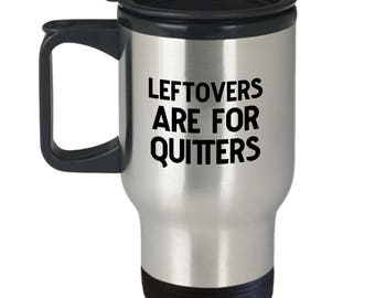 Leftovers are for Quitters Funny Travel Mug Gift Sarcastic Thanksgiving Dinner Food Cook Cooking Coffee Cup