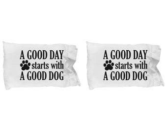 Good Day Starts With a Good Dog Pillow Case(s) SET OF TWO Gift for Animal Lover Funny Rescue Dog Pets