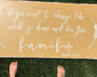If you want to change the world go home and love your family | Mother Teresa | home decor | l mustard sign | hand painted custom large sign