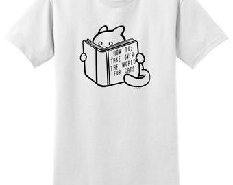 How to Take Over the World For Cats Funny T-Shirt 2000 - RR-386