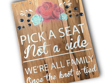 Pick A Seat Not A Side Wedding Sign rustic country wedding decor we're all family here 14x18