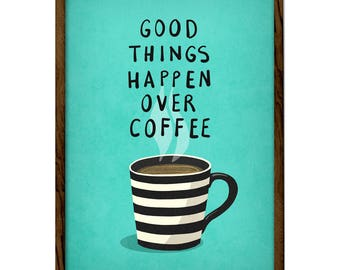 Good things happen over coffee print. Turquoise Coffee print Coffee poster Coffee art Turquoise Kitchen art Turquoise Kitchen print teal