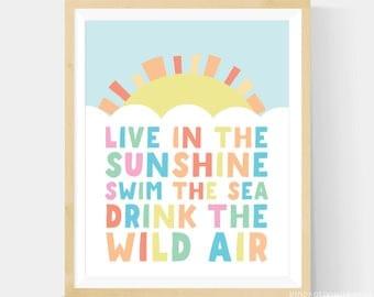Live in the sunshine Art, Live In The Sunshine, Swim The Sea, Drink The Wild Air, Nursery Wall Art Print, Art Print, Nursery Art 8x10 Print
