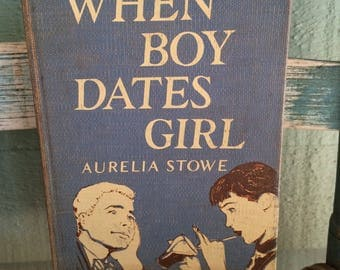 When Boy Dates Girl by Aurelia Stowe,retro book,vintage book,kitschy book,50's teen book,young adult fiction,teenybopper book,50's book