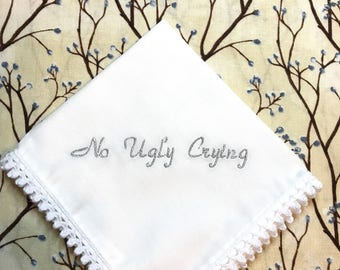 wedding white embroidered handkerchief, no ugly crying wedding handkerchief, embroidered wedding hanky gift
