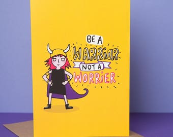 Be a Warrior not a Worrier - A6 Greeting Card - Courage - Good Luck card - Anxiety - Confidence - Katie Abey - Depression - OCD