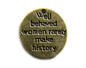 10 Bronze Well Behaved Women Rarely Make History Charms