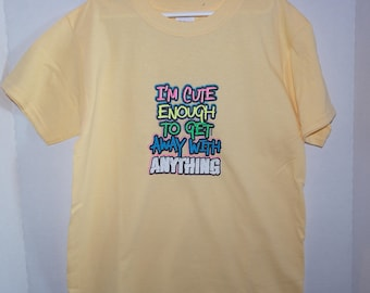 I'm Cute Enough to Get Away with Anything, Childs T-Shirt