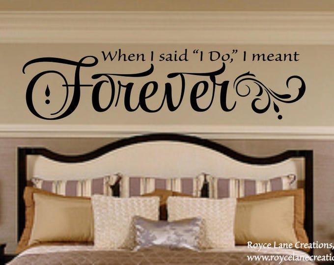 Romantic Bedroom Wall Decal - When I Said I Do I Meant Forever - Bedroom Decor- Master Bedroom Decor Bedroom Decor Bedroom Decals