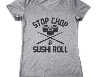Stop Chop Sushi Roll Funny Humor Foodie Chef Women's Tri-Blend T-Shirt DT1384